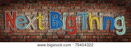Next Big Thing Brick wall Single Word Text Background Clean Concept