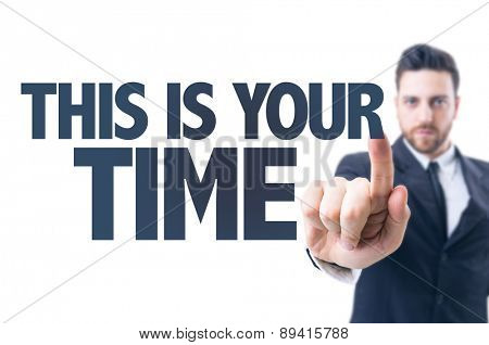 Business man pointing the text: This is Your Time