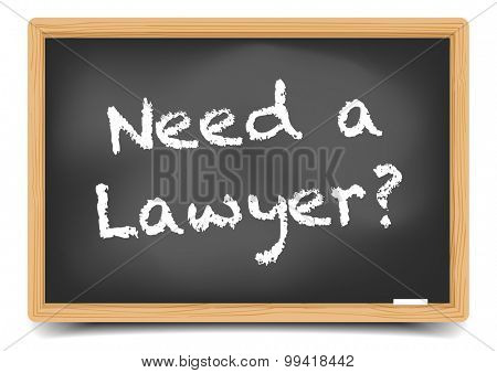 detailed illustration of a blackboard with Need a Lawyer text, eps10 vector, gradient mesh included