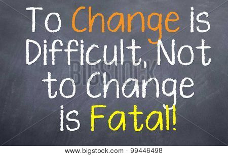 Change is Difficult and No Change is Fatal