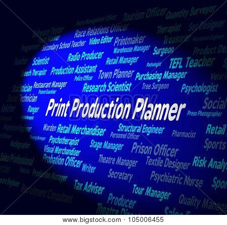 Print Production Planner Represents Organizer Occupation And Creation