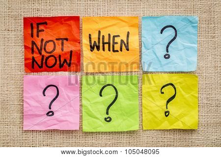 If not now when? Call for action or decision - sticky note abstract.