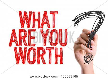 Hand with marker writing: What Are You Worth?
