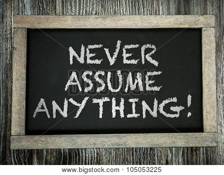 Never Assume Anything written on chalkboard