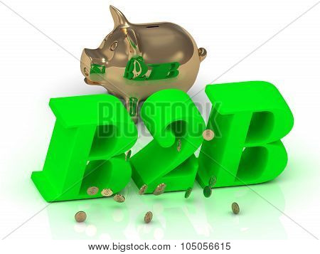 B2B - Big Bright Green Word, Gold Piggy And Money