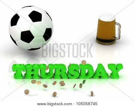 Thursday- Bright Green Letters, Ball, Money And Cup