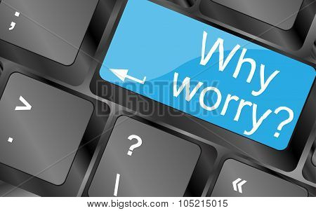 Why Worry. Computer Keyboard Keys With Quote Button. Inspirational Motivational Quote. Simple Trendy