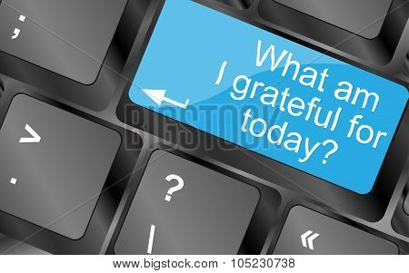 What Am I Grateful For Today. Computer Keyboard Keys With Quote Button. Inspirational Motivational Q