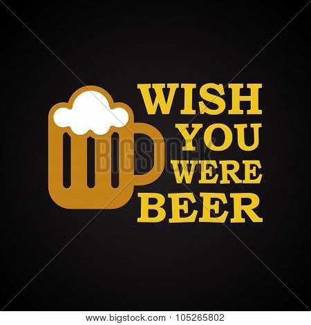 Wish you were beer - funny inscription template