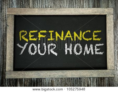 Refinance Your Home written on chalkboard