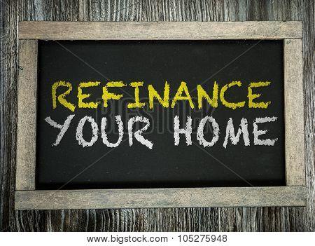 Refinance Your Home written on chalkboard