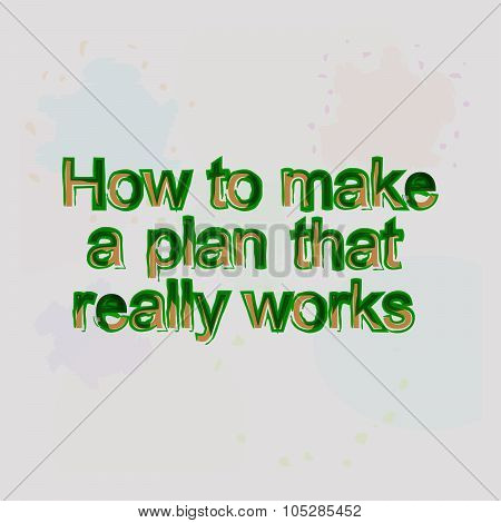 How To Make A Plan That Really Works. Motivational Quote. Trendy Design. Positive Quote Handwritten