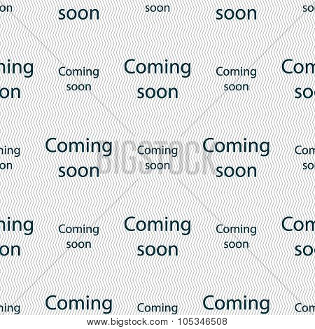 Coming Soon Sign Icon. Promotion Announcement Symbol. Seamless Abstract Background With Geometric Sh