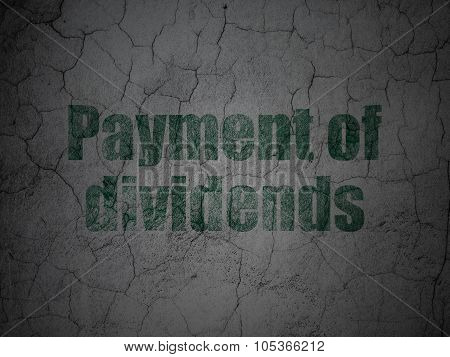 Currency concept: Payment Of Dividends on grunge wall background