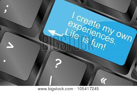 I Create My Own Experiences.computer Keyboard Keys With Quote Button. Inspirational Motivational Quo
