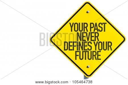 Your Past Never Defines Your Future sign isolated on white background