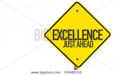 Excellence Just Ahead sign isolated on white background