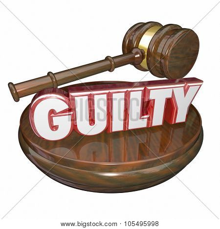 Guilty word in 3d letters on a judges wooden gavel and block for final verdict or decision convicting an accused suspect or criminal