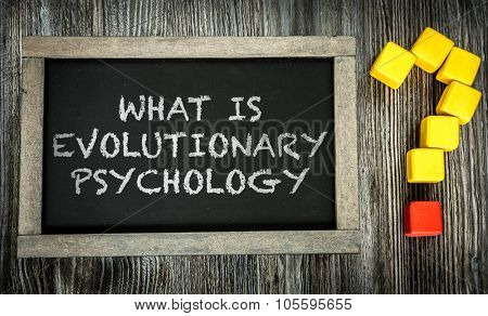 What is Evolutionary Psychology? written on chalkboard