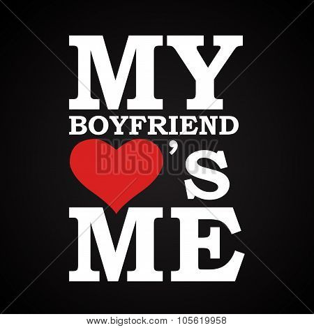 My boyfriend love's me - funny inscription template