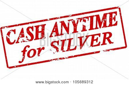 Cash Anytime For Silver