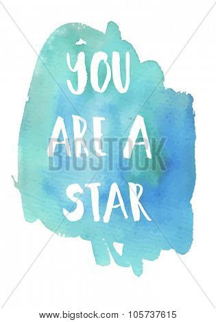 You are a star phrase. Inspirational motivational quote. Vector ink painted lettering on watercolor violet background. Phrase banner for poster, tshirt, banner, card and other design projects.