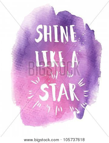 Shine like a star phrase. Inspirational motivational quote. Vector ink painted lettering on watercolor violet background. Phrase banner for poster, tshirt, banner, card and other design projects.