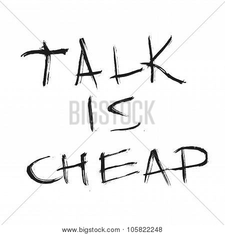 Talk is cheap quote. Hand drawn graphic