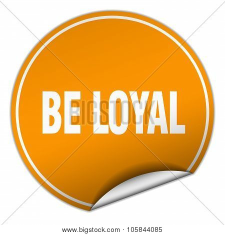 Be Loyal Round Orange Sticker Isolated On White