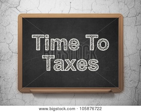 Finance concept: Time To Taxes on chalkboard background