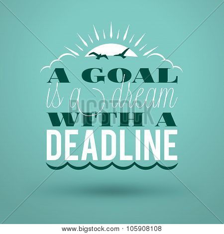 Motivational Typographic Quote - A Goal Is A Dream With A Deadline. Vector Typographic Background De