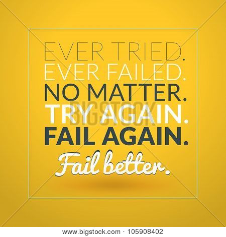 Motivational Typographic Quote - Ever Tried. Evere Fail. No Matter. Try Again. Fail Again. Fail Bett