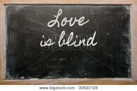 Expression -  Love Is Blind - Written On A School Blackboard With Chalk