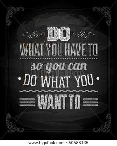 "Quote Typographical Background, vector design. ""Do what you have to so you can do what you want to"""