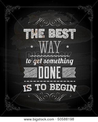 "Quote Typographical Background, vector design. ""The best way to get something done is to begin"""