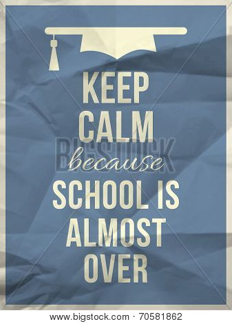 Keep Calm Becouse School Is Over Design Typographic Quote With Hat Icon