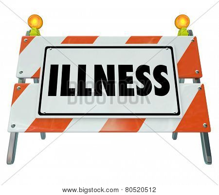 Illness word on a barricade or construction sign as warning or precaution to stop spread of disease or sickness and encourage treatment at health care medical center or clinic