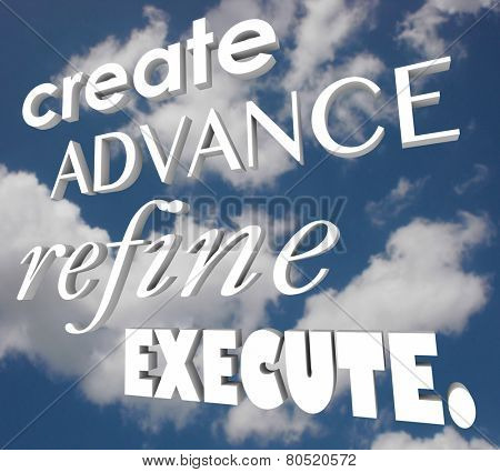 Create Advance Refine Execute words in 3d letters on a cloudy sky to illustrate a plan or strategy for imporvement or innovation