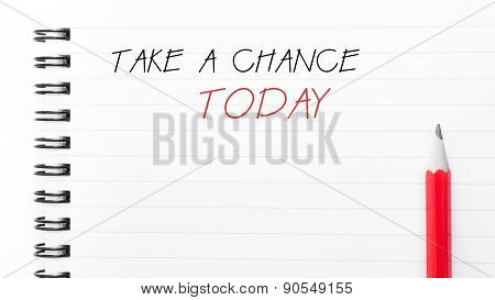 Take A Chance Today Written On Notebook Page