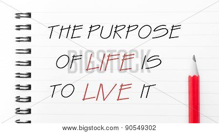 The Purpose Of Life Is To Live It