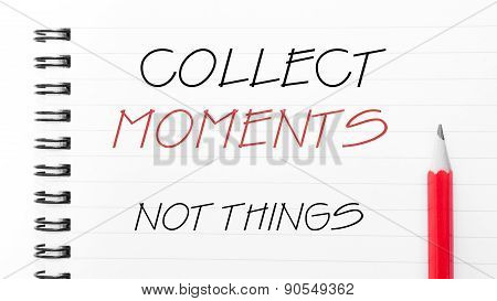 Collect Moments Not Things  Written On Notebook Page