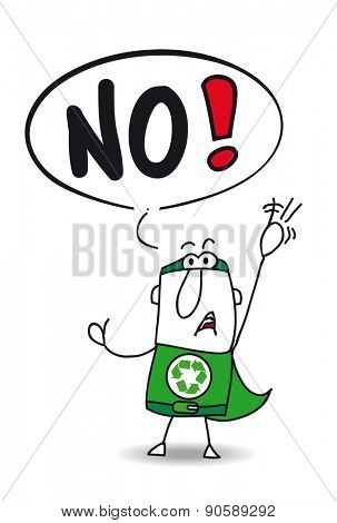 No super recycling man. The super eco warrior is disagree. he said No.
