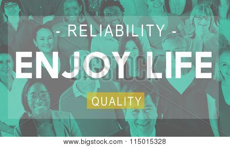 Enjoy Life Reliability Quality Peace Living Concept