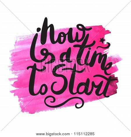 Now Is A Time To Start. Black Phrase Isolated On Red Watercolor Background. Lettering For Posters, C