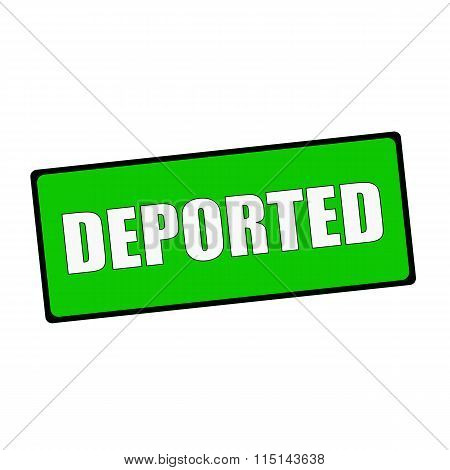 Deported Wording On Rectangular Green Signs