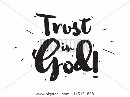 Trust in God. Greeting card with calligraphy. Hand drawn design elements. Inspirational quote. Black