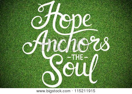 Hope anchors the soul against close up view of astro turf
