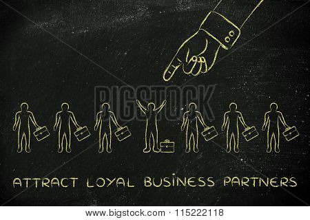 Hand Pointing At One Businessman, With Text Attract Loyal Partners