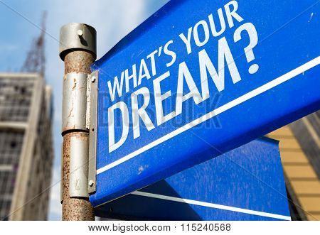 Whats Your Dream? written on road sign