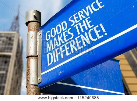 Good Service Makes The Difference! written on road sign